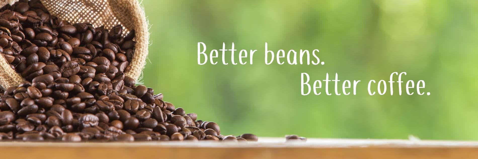 Better beans Better coffee